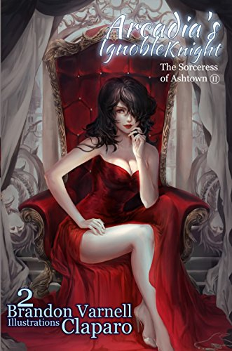 Arcadia's Ignoble Knight: The Sorceress of Ashtown Part II