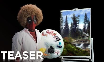 Deadpool 2 Teaser Trailer – Bob Ross Edition