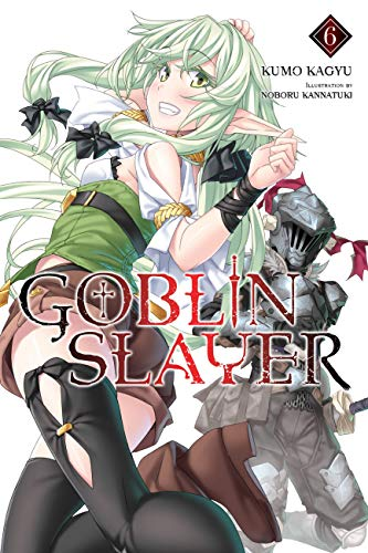 Goblin Slayer, Vol. 6 (light novel) (Goblin Slayer (Light Novel))