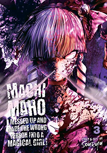 Machimaho: I Messed Up and Made the Wrong Person Into a Magical Girl! Vol. 3